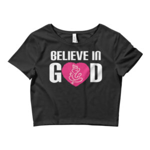 Believe In GOD - Women's Crop Tee