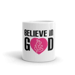 BELIEVE IN GOD COFFEE MUG